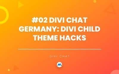 #02 Divi Chat Germany: Divi Child Theme Hacks