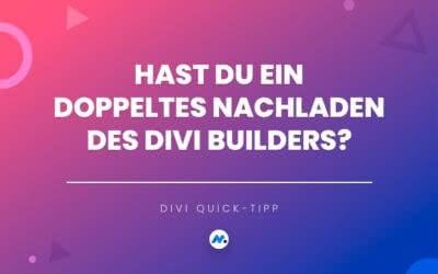 Divi Builder lädt doppelt nach