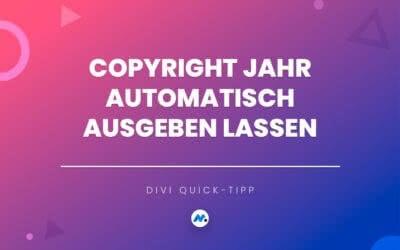 Copyright Jahr in Divi automatisch anzeigen lassen
